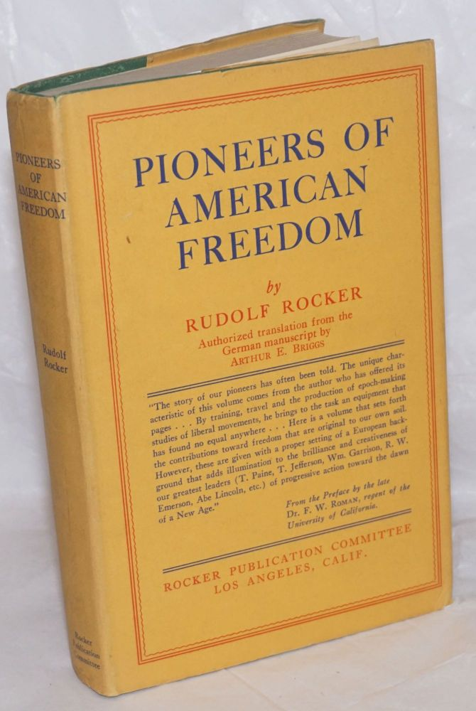 Pioneers of American freedom; origin of liberal and radical thought in America. Translated from the German by Arthur E. Briggs. Rudolf Rocker.