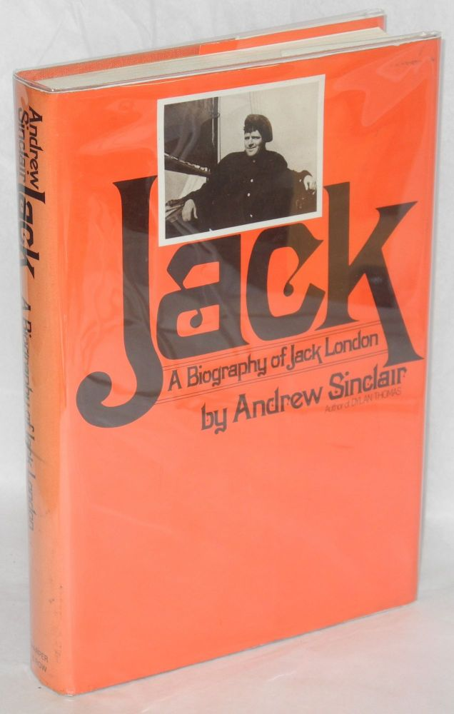 Jack; a biography of Jack London. Andrew Sinclair.