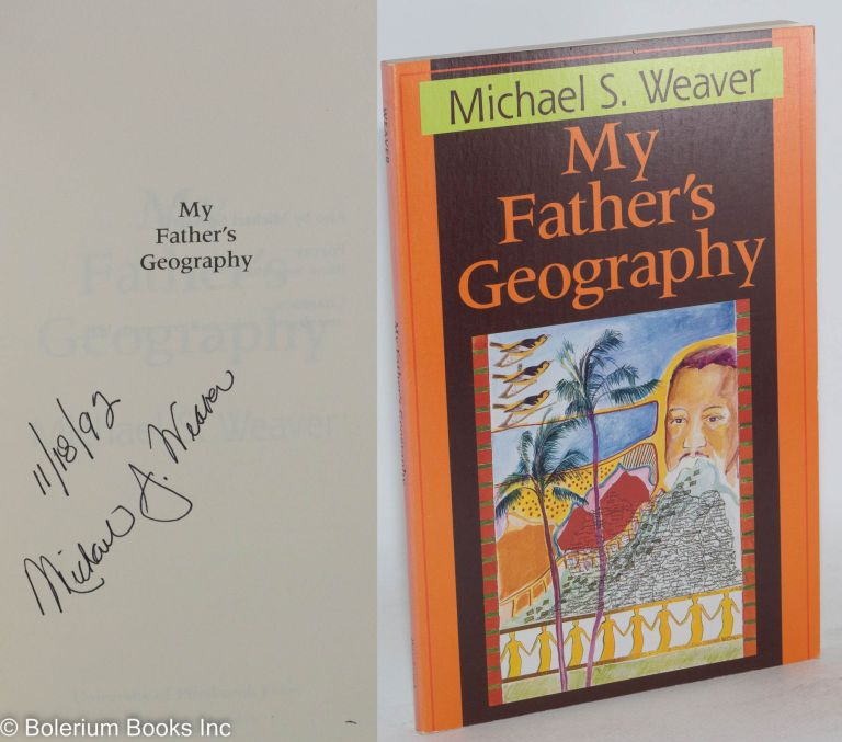 My father's geography. Michael S. Weaver.