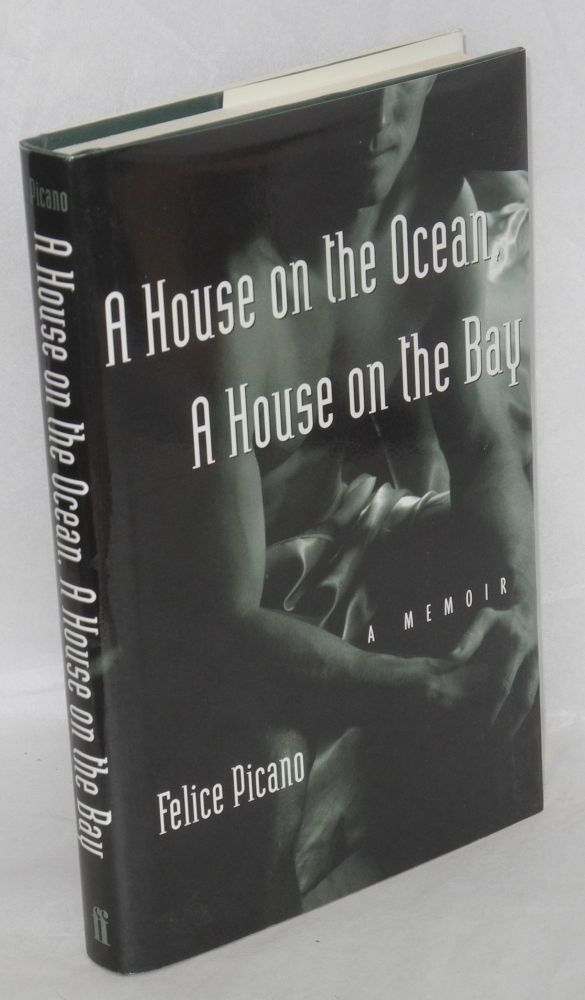 A house on the ocean, a house on the bay; a memoir. Felice Picano.