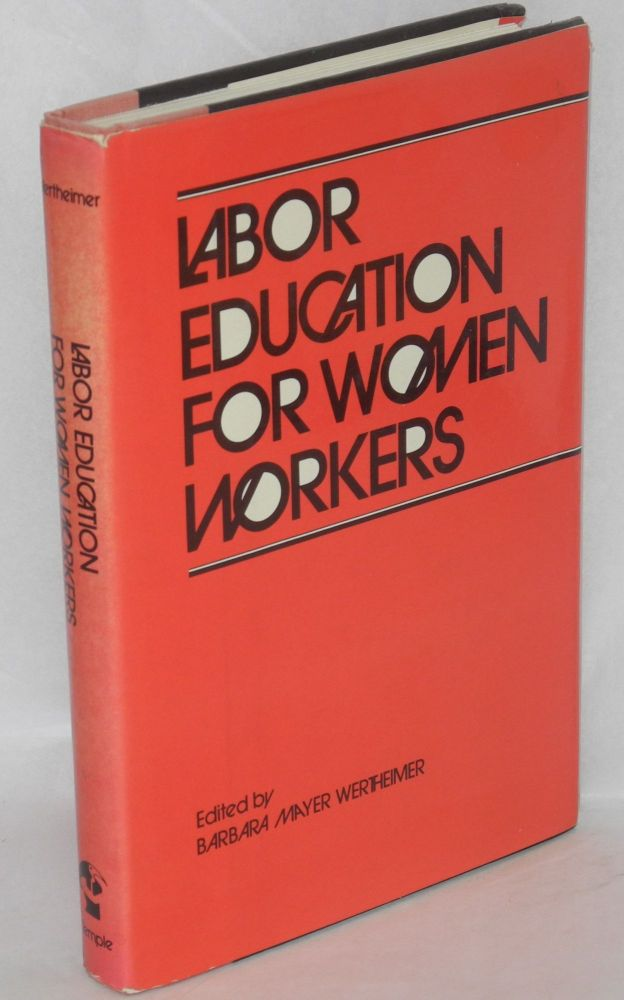 Labor education for women workers. Barbara Mayer Wertheimer, ed.