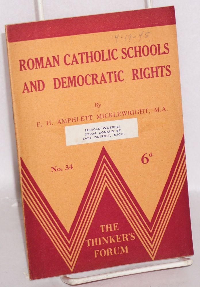 Roman Catholic schools and democratic rights. F. H. Amphlett Micklewright.