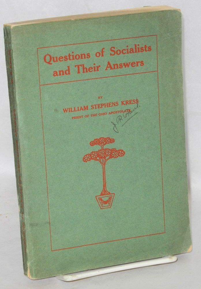 Questions of Socialists and their answers. Second ediiton, revised and enlarged. William Stephens Kress.