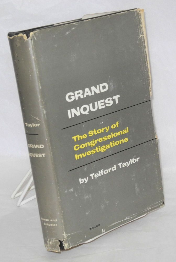 Grand inquest; the story of congressional investigations. Telford Taylor.