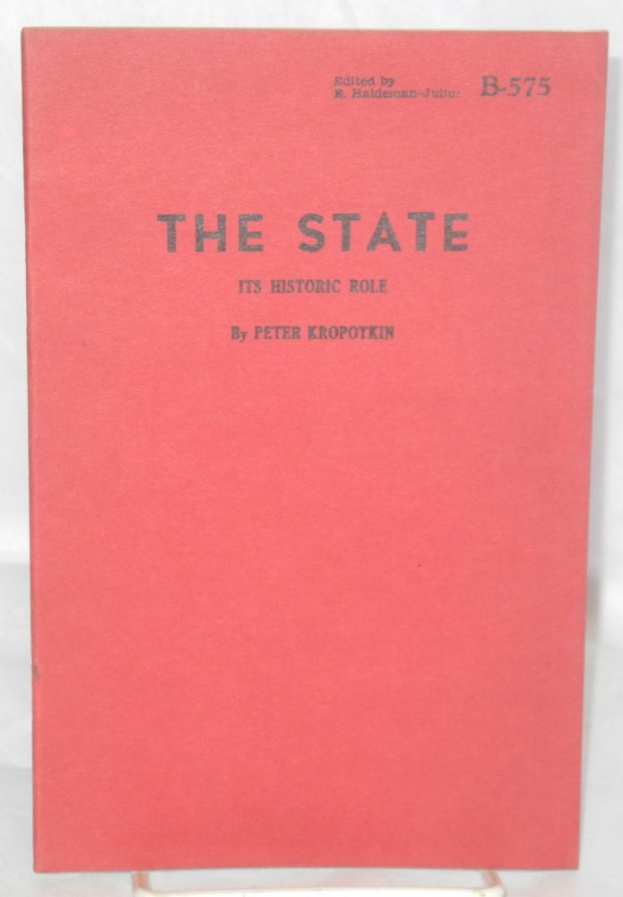 The state; its historic role. Introduction by George Woodcock. Peter Kropotkin.