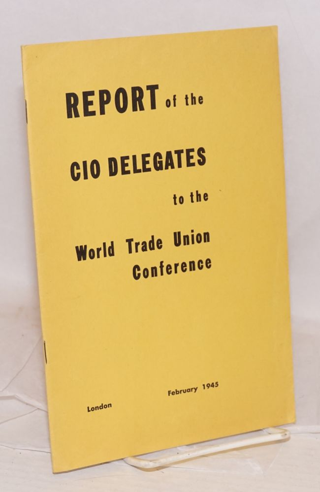 Report of the CIO delegates to the World Trade Union Conference. Congress of Industrial Organizations.