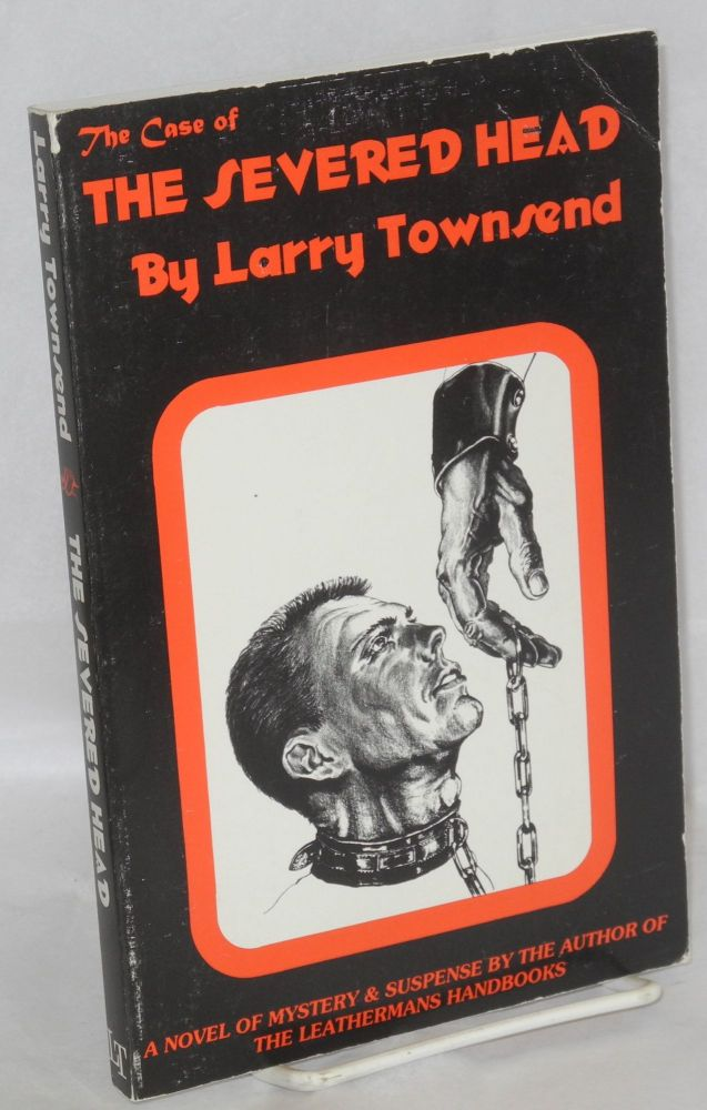 The case of the severed head. Larry Townsend, Bud Bernhardt.