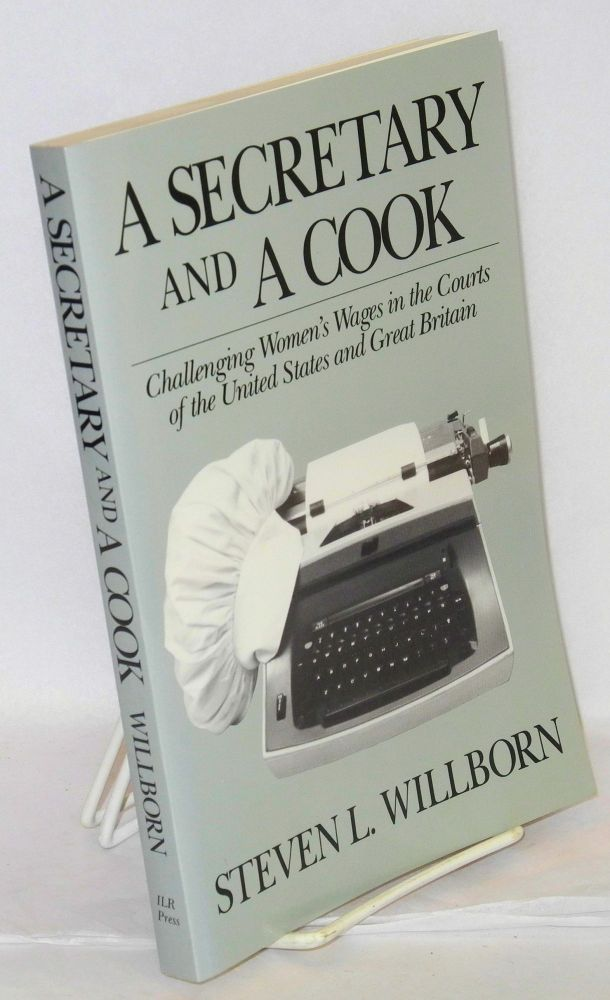 A secretary and a cook; challenging women's wages in the courts of the United States and Great Britain. Steven L. Willborn.