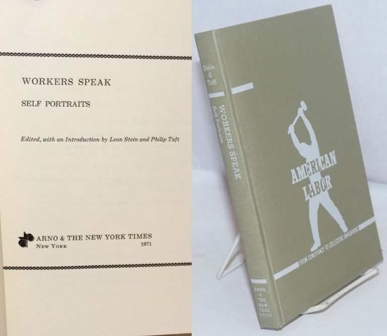 Workers speak, self portraits. Edited, with an introduction by Leon Stein and Philip Taft. Leon Stein, ed Philip Taft.