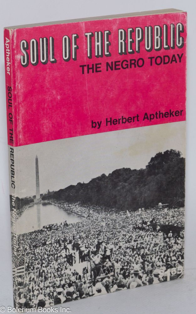Soul of the republic; the Negro today. Herbert Aptheker.