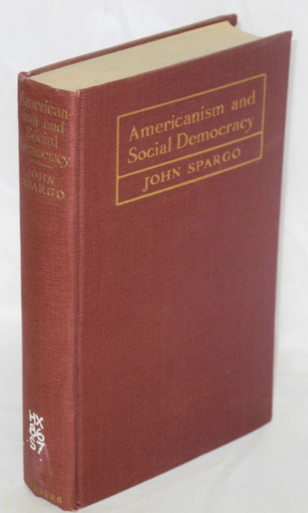 Americanism and social democracy. John Spargo.
