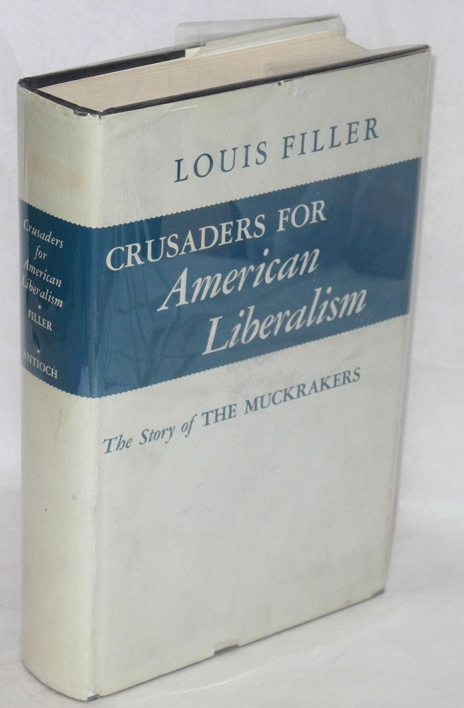 Crusaders for American liberalism. New edition. Louis Filler.