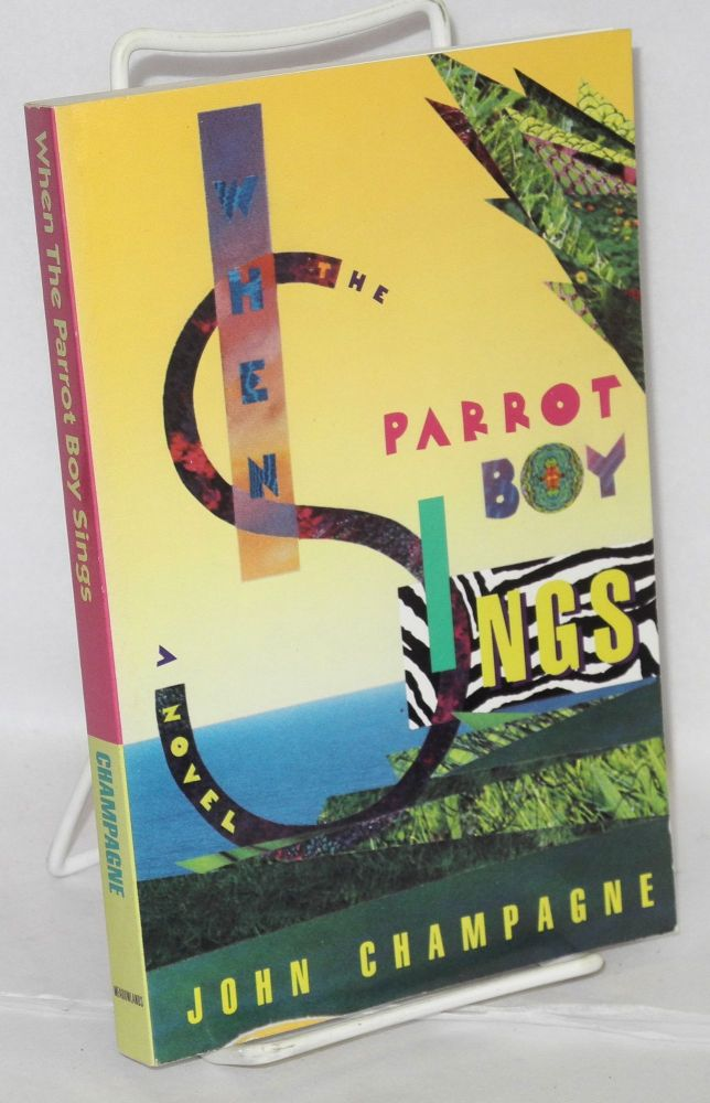 The When the parrot boy sings. John Champagne.
