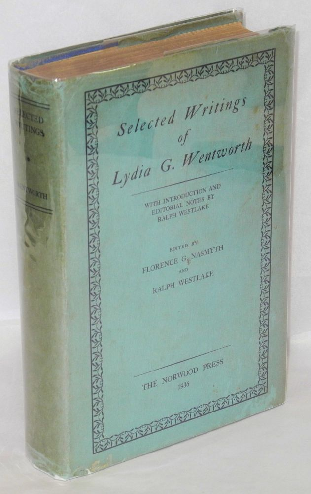 Selected writings of Lydia G. Wentworth; with introduction and editorial notes by Ralph Westlake. Edited by Florence G. Nasmyth and Raplh Westlake. Lydia G. Wentworth.