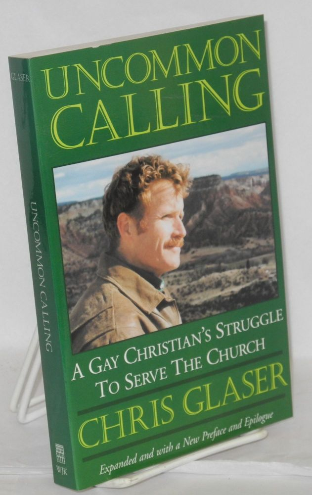 Uncommon calling; a gay Christian's struggle to serve the church. Chris Glaser.