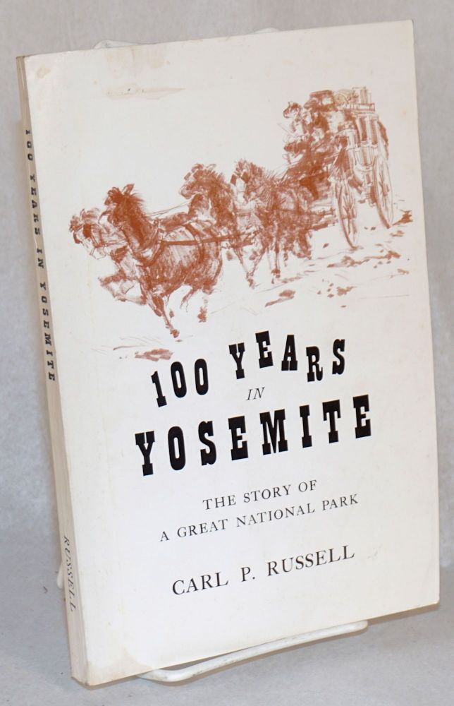 One hundred years in Yosemite; the story of a great park and its friends. Carl Parcher Russell.