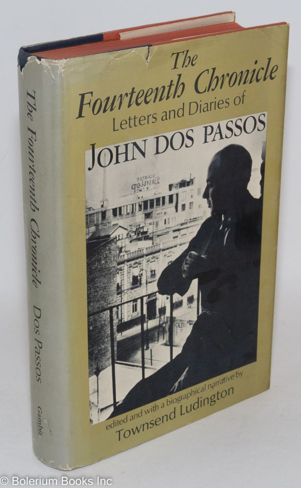 The fourteenth chronicle; letters and diaries of John Dos Passos. Edited and with a biographical narrative by Townsend Ludington. John Dos Passos.