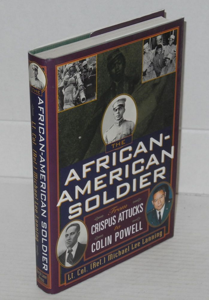 The African-American soldier; from Crispus Attucks to Colin Powell. Michael Lee Lanning.