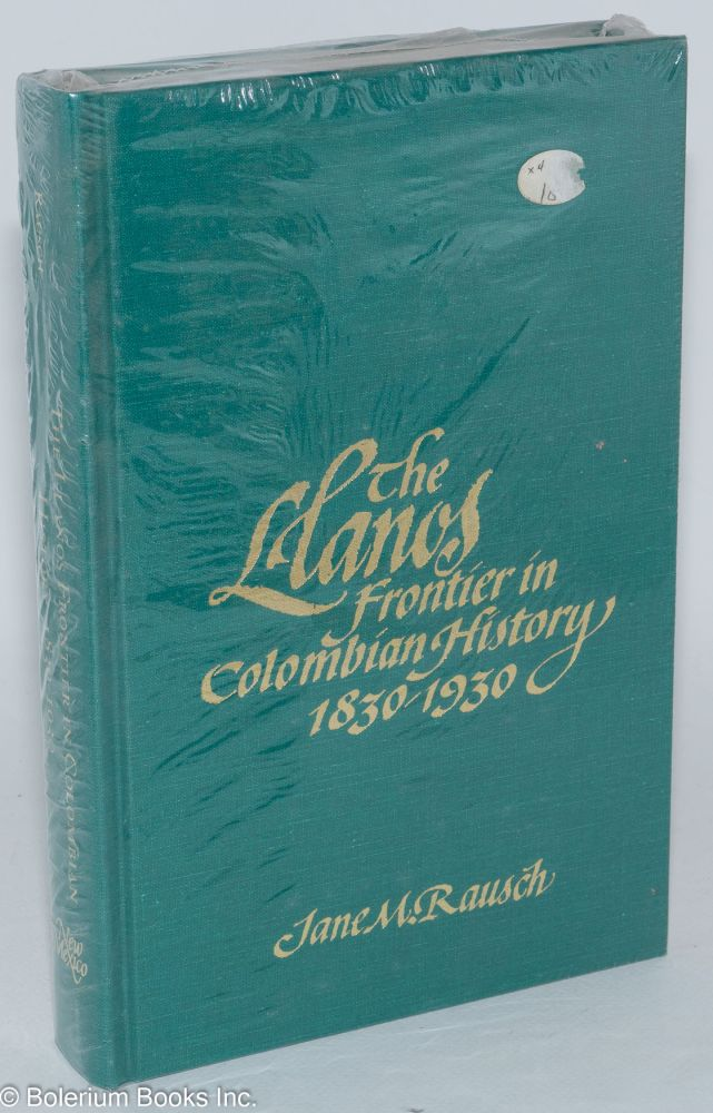 The Llanos frontier in Colombian history 1830 - 1930. Jane M. Rausch.