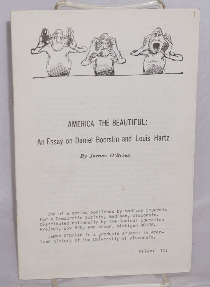 America the beautiful: An essay on Daniel Boorstin and Louis Hartz. James O'Brien.