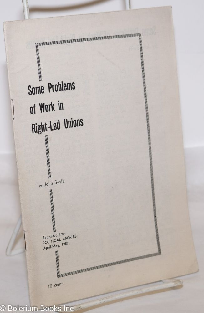 Some problems of work in right-led unions. John Swift.