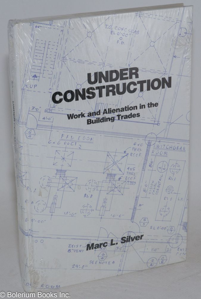 Under construction; work and alienation in the building trades. Marc L. Silver.
