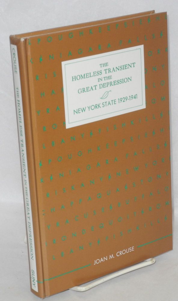 The homeless transient in the Great Depression: New York State, 1929-1941. Joan M. Crouse.