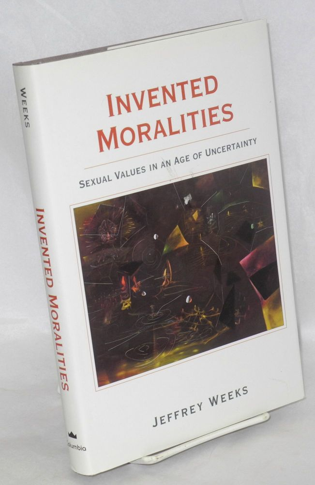 Invented moralities; sexual values in an age of uncertainty. Jeffrey Weeks.