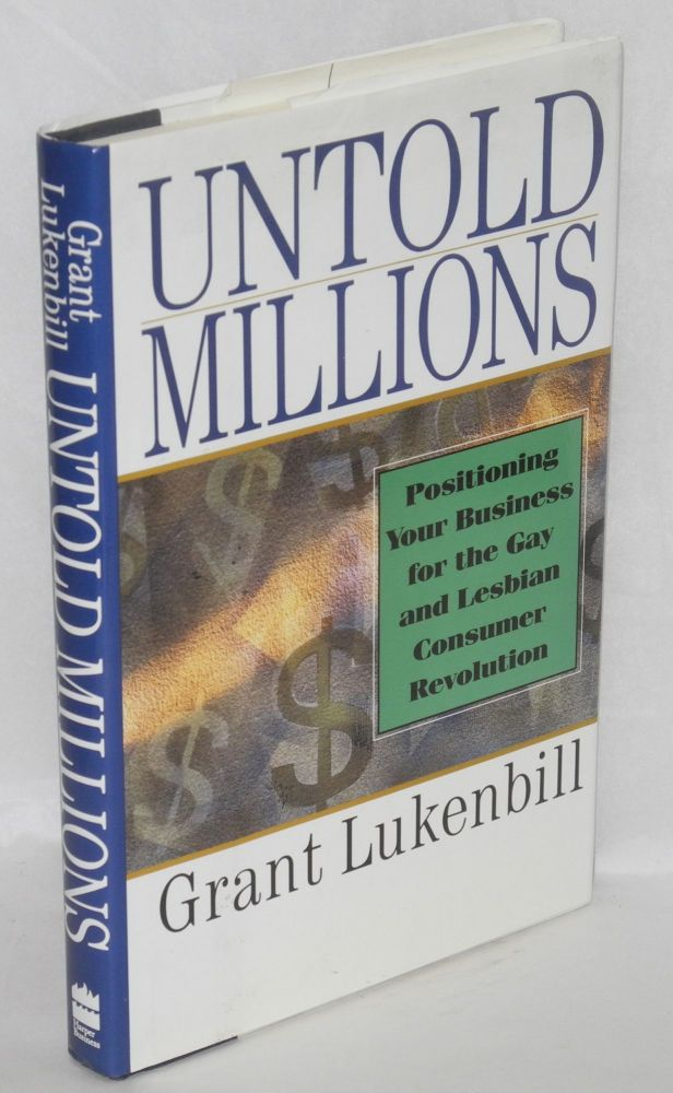 Untold millions; positioning your business for the gay and lesbian consumer revolution. Grant Lukenbill.