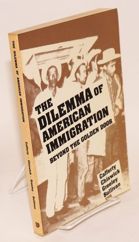 the dilemma of American immigration; beyond the golden door. Pastora San Juan Caffery, et. al,...