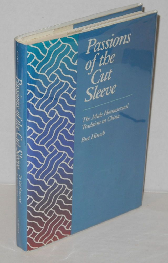 Passions of the cut sleeve; the male homosexual tradition in China. Bret Hinsch.
