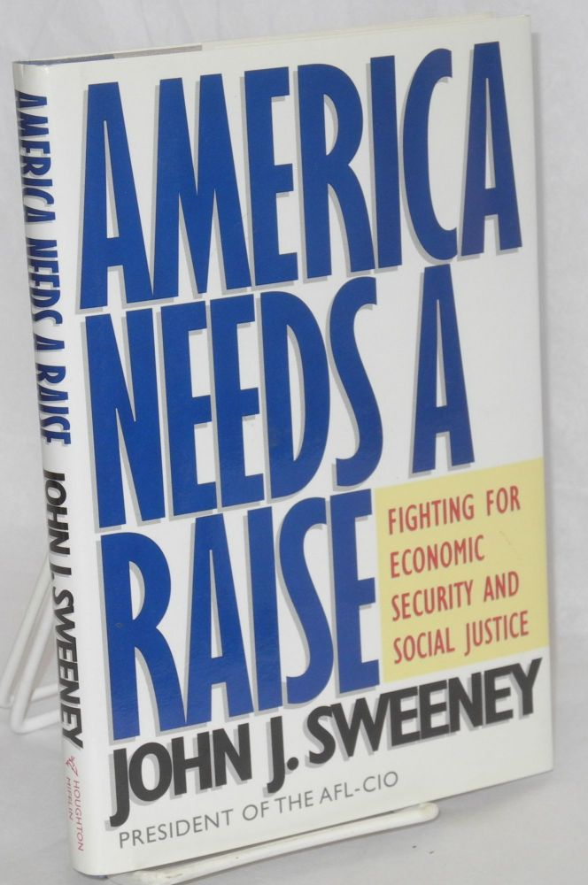 America needs a raise; fighting for economic security and social justice. With David Kusnet. John J. Sweeney.