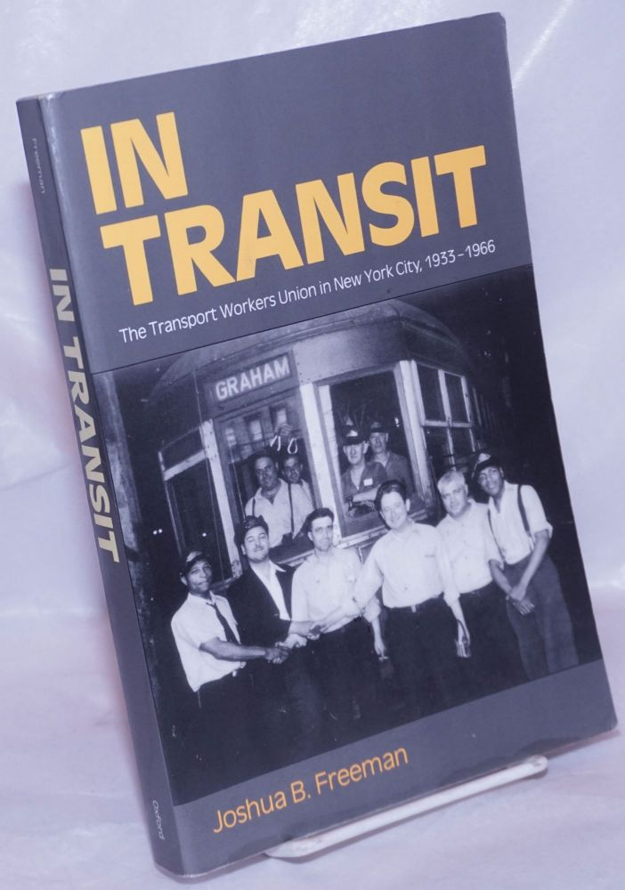 In transit; the Transport Workers Union in New York City, 1933-1966. Joshua B. Freeman.