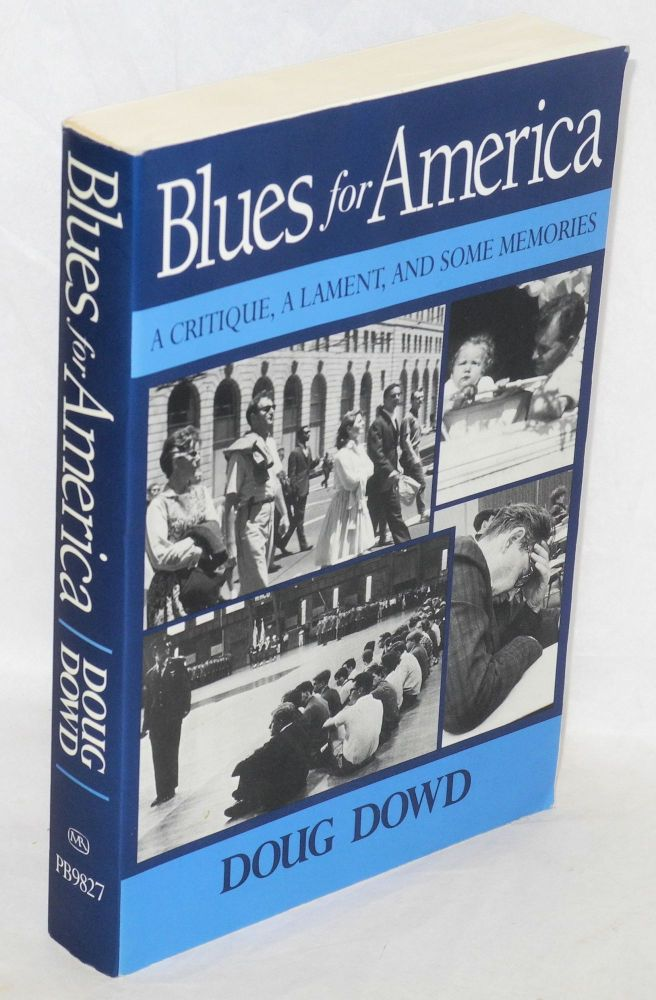 Blues for America; a critique, a lament, and some memories. Doug Dowd.