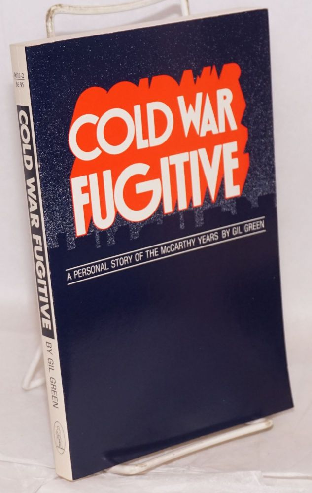 Cold war fugitive; a personal story of the McCarthy years. Gilbert Green.