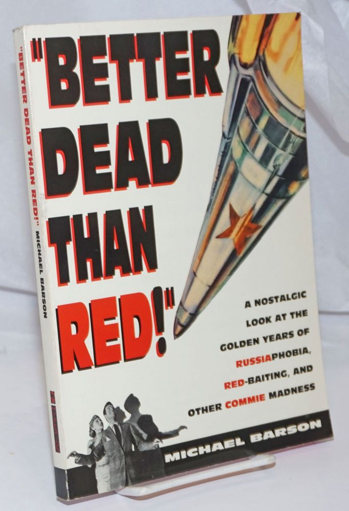 """Better dead than red!"" A nostalgic look at the golden years of Russiaphobia, red-baiting, and..."