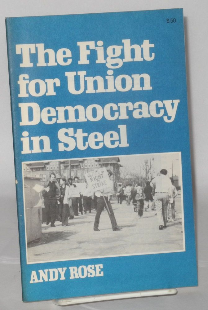 The fight for union democracy in steel. Andy Rose.