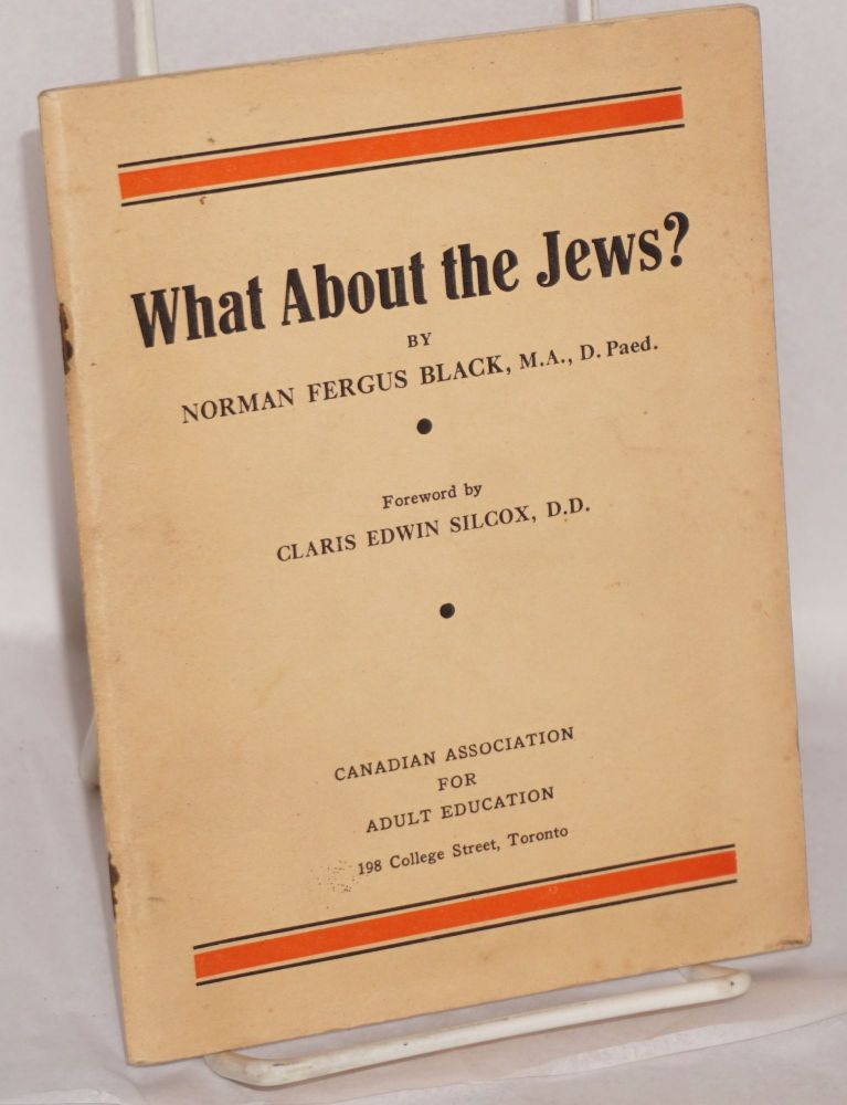 What about the Jews? Foreword by Claris Edwin Silcox. Norman Fergus Black.