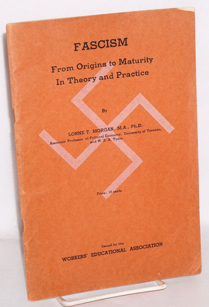 Fascism; from origins to maturity in theory and practice. Lorne T. Morgan.