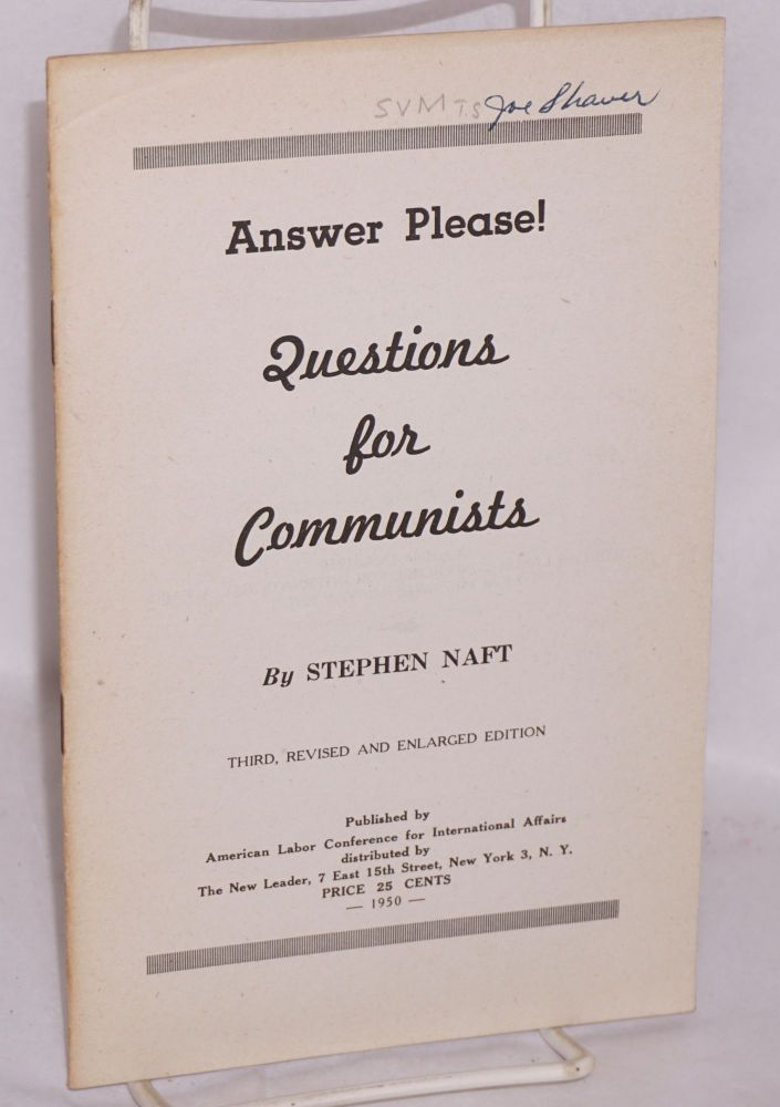 Answer please! Questions for Communists. Third, revised and enlarged edition. Stephen Naft.
