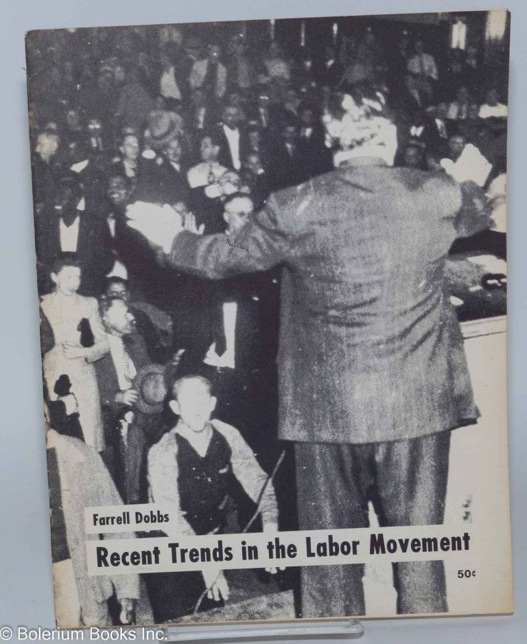 Recent trends in the labor movement. Farrell Dobbs.