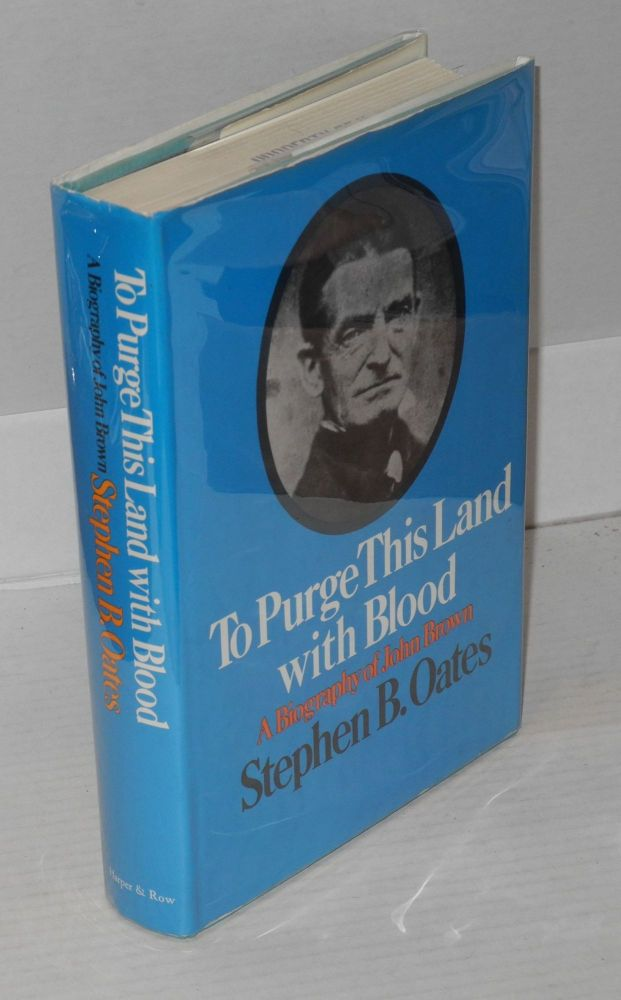 To purge this land with blood; a biography of John Brown. Stephen B. Oates.