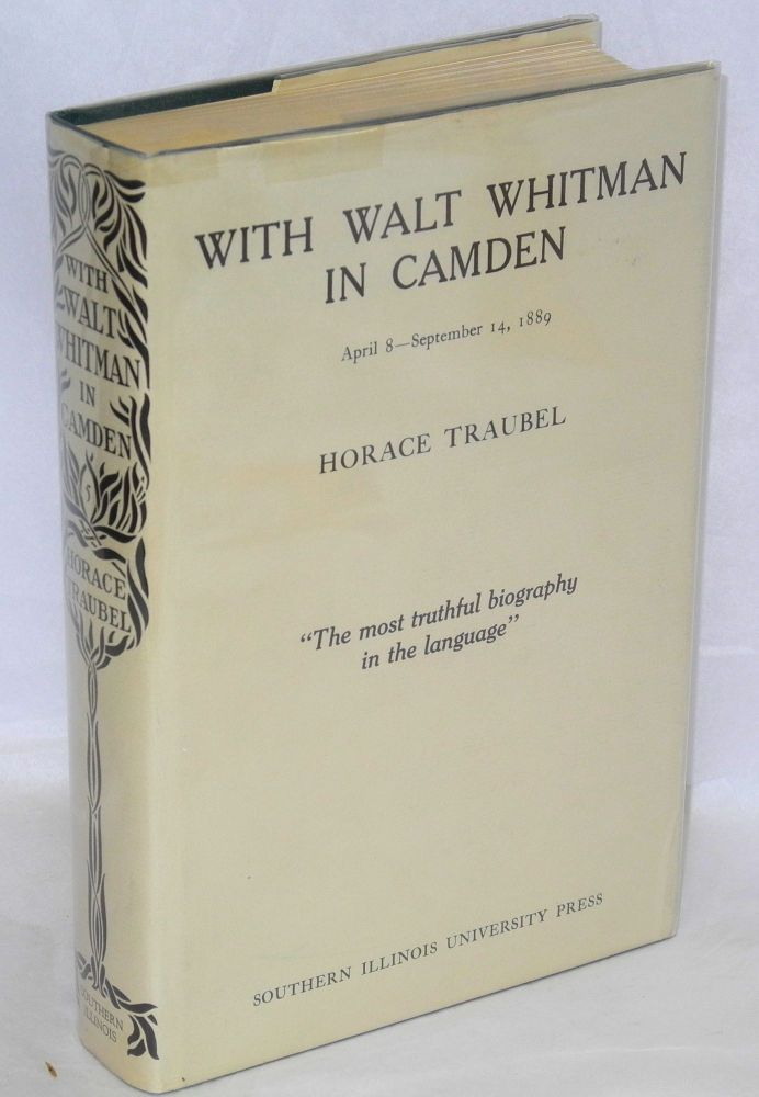 With Walt Whitman in Camden; April 8-September 14, 1889. Horace Traubel, , Gertrude Traubel.