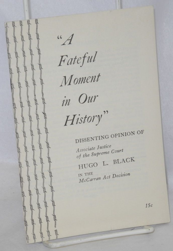 """""""A fateful moment in our history,"""" dissenting opinion of Associate Justice of the Supreme Court, Hugo L. Black in the McCarran Act decision. Hugo L. Black."""