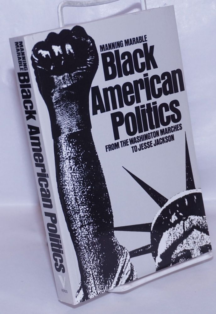 Black American politics; from the Washington marches to Jesse Jackson. Manning Marable.