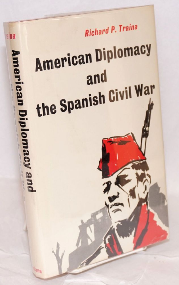 American diplomacy and the Spanish Civil War. Richard P. Traina.