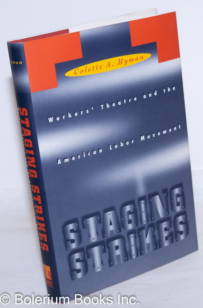 Staging strikes; workers' theatre and the American labor movement. Colette A. Hyman.