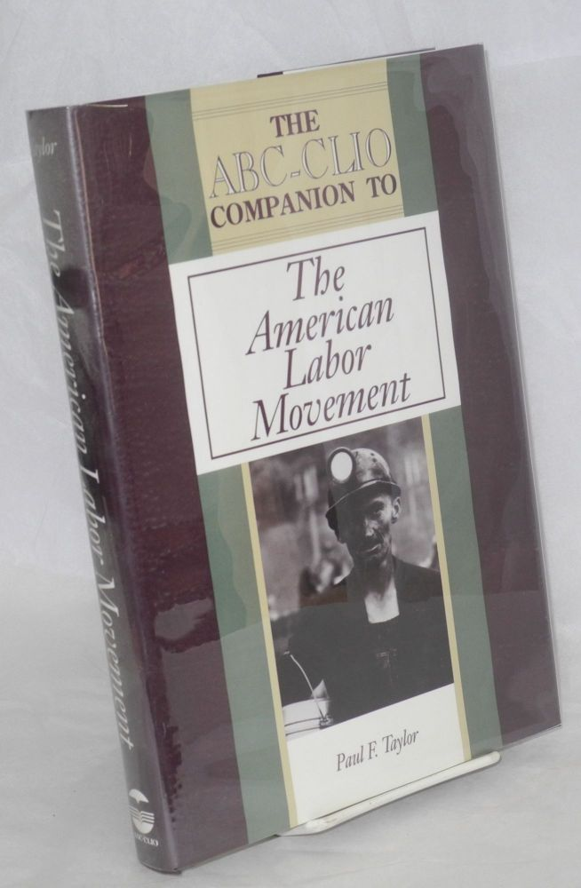The ABC-CLIO companion to the American labor movement. Paul F. Taylor.