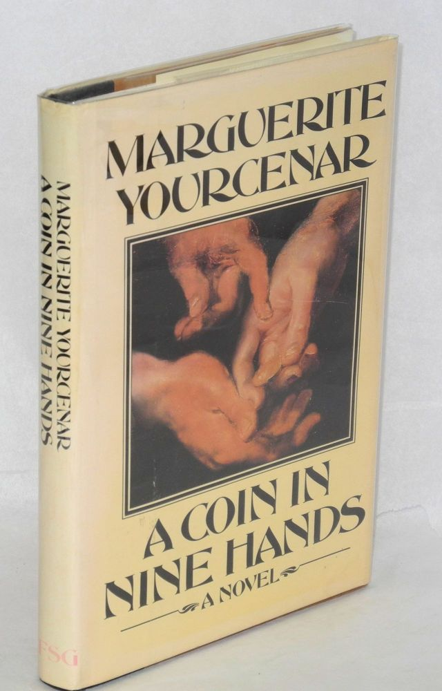 A coin in nine hands; translated from the French by Dori Katz in collaboration with the author. Marguerite Yourcenar, Marguerite de Crayencour.