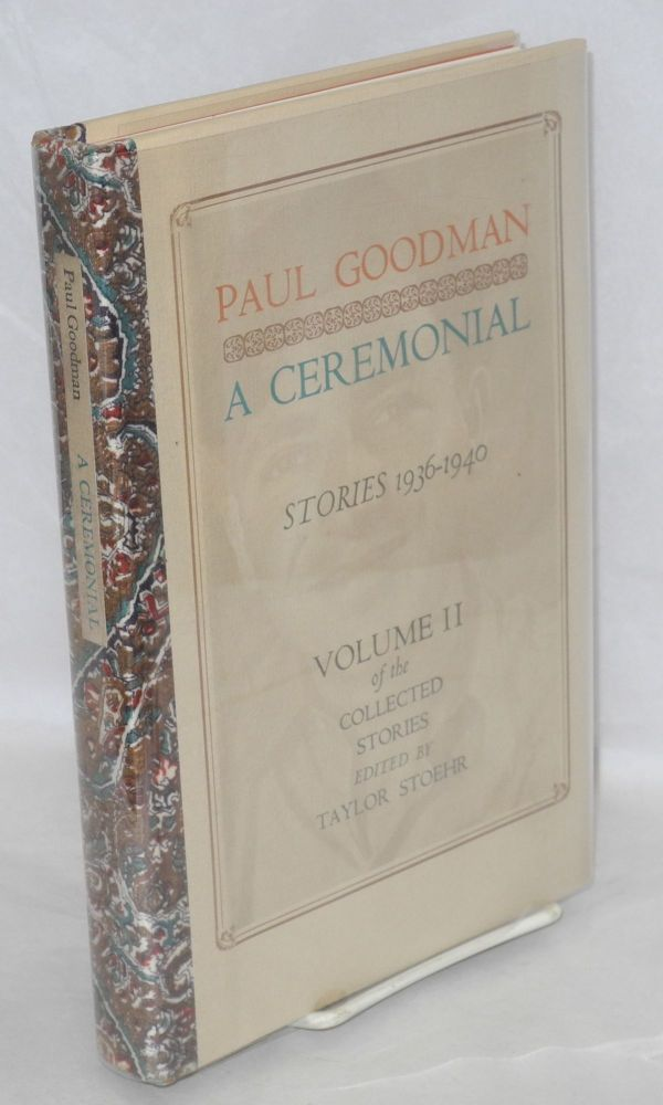 A ceremonial; stories 1936-1940. Edited by Taylor Stoehr. Paul Goodman.